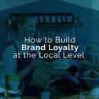 creating local brand loyalty